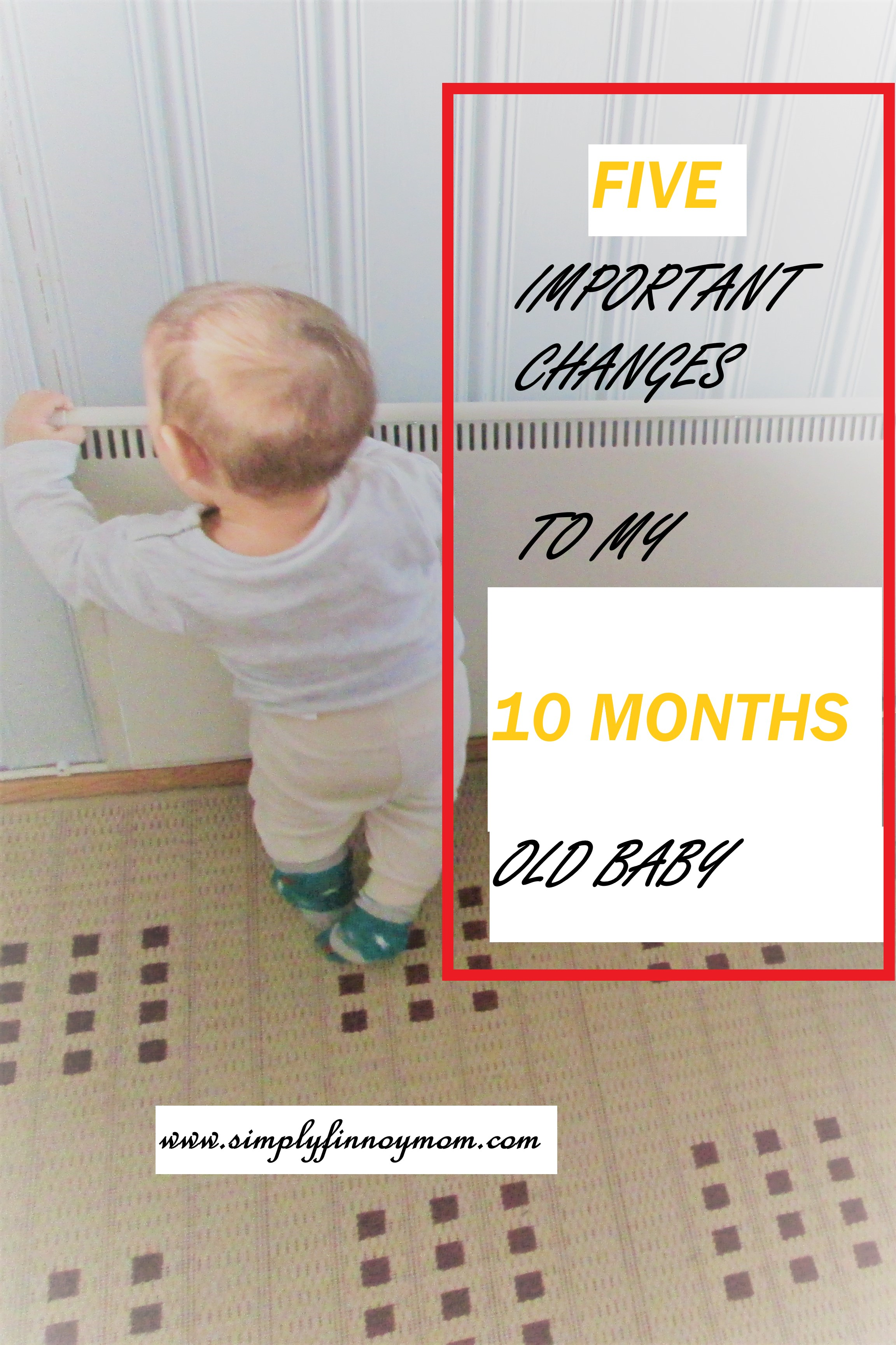 5 Important Changes to My 10 months old