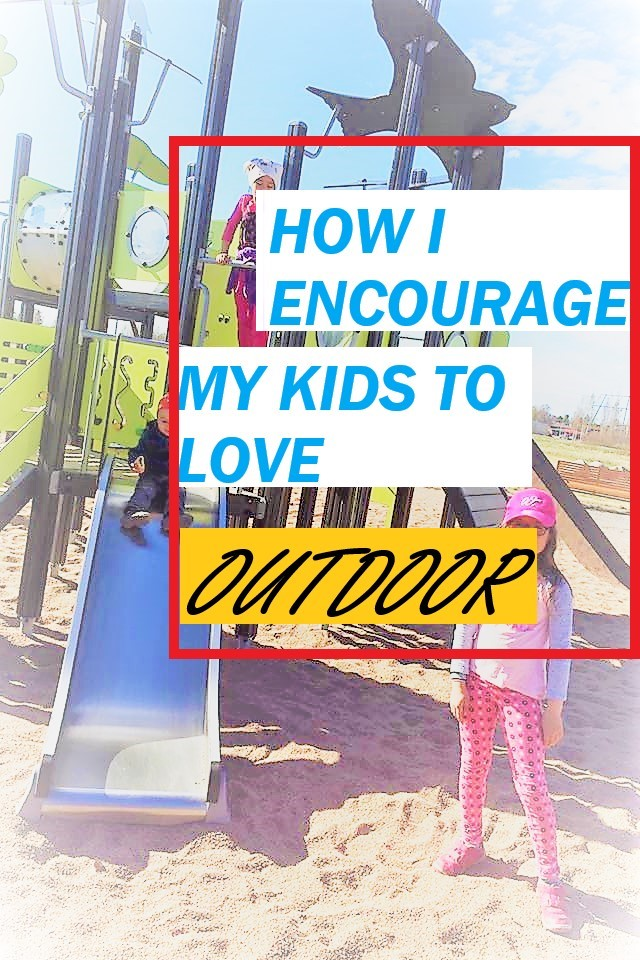 How I Encourage My Kids to Love Outdoor