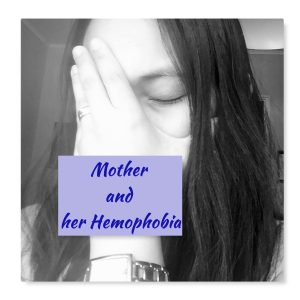 Mother and her hemophobia