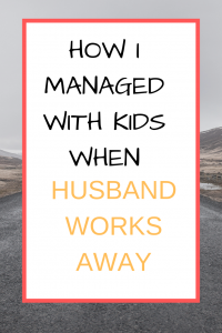 How I managed with kids when husband works away